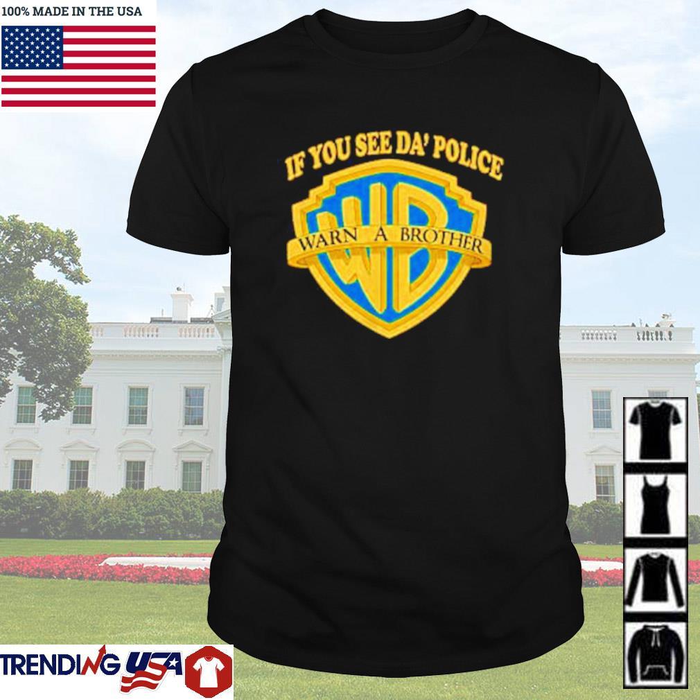 Warner Bros If you see Da' police warn a brother shirt
