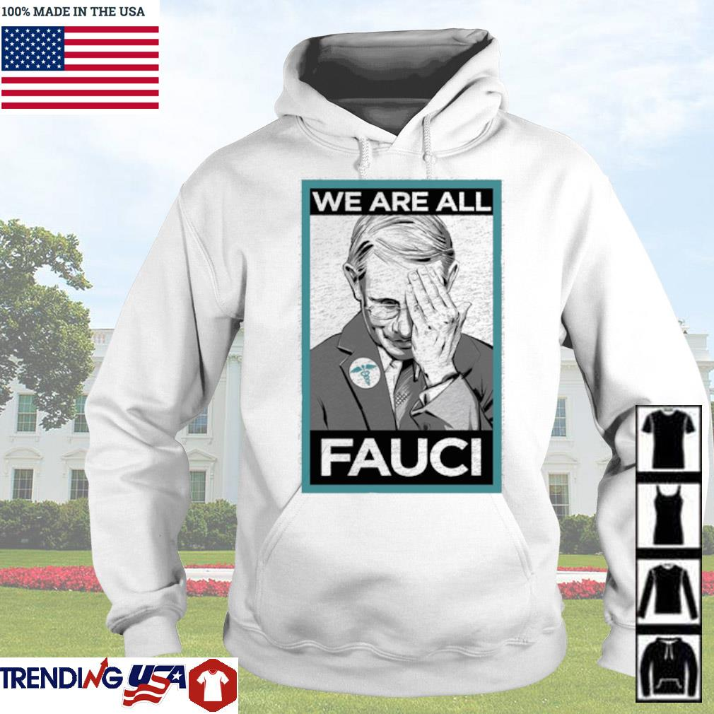 Anthony Fauci We are all Fauci s Hoodie White