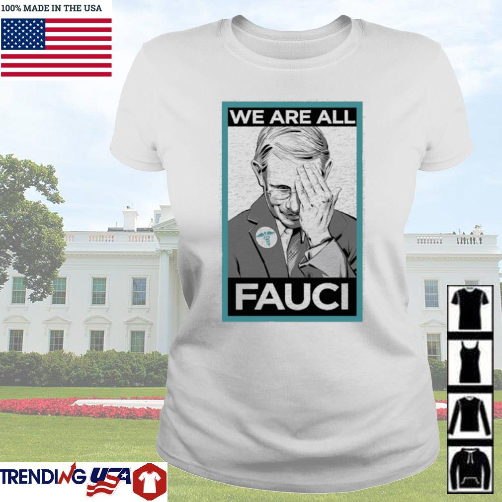 Anthony Fauci We are all Fauci s Ladies Tee White