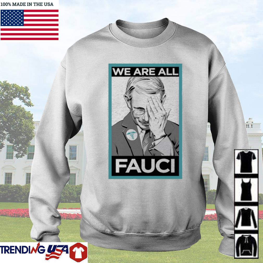 Anthony Fauci We are all Fauci s Sweater White