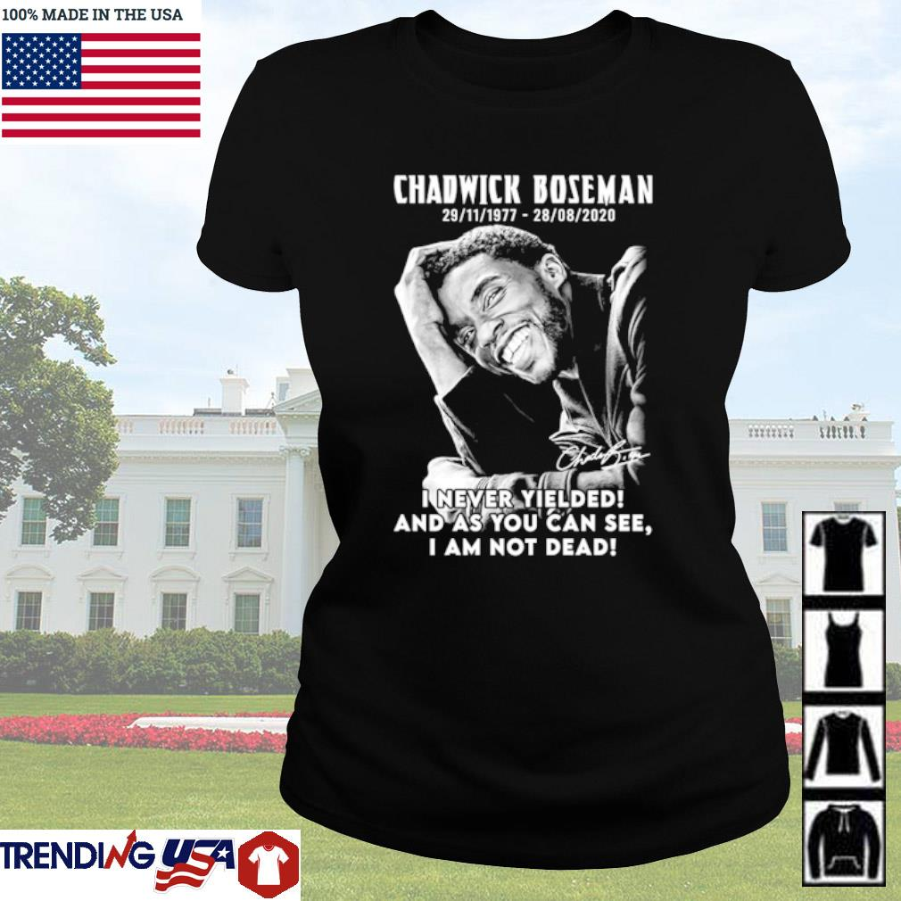 Black Panther Chadwick Boseman 1977-2020 I never Yielded and as you can see I am not dead s Ladies Tee Black