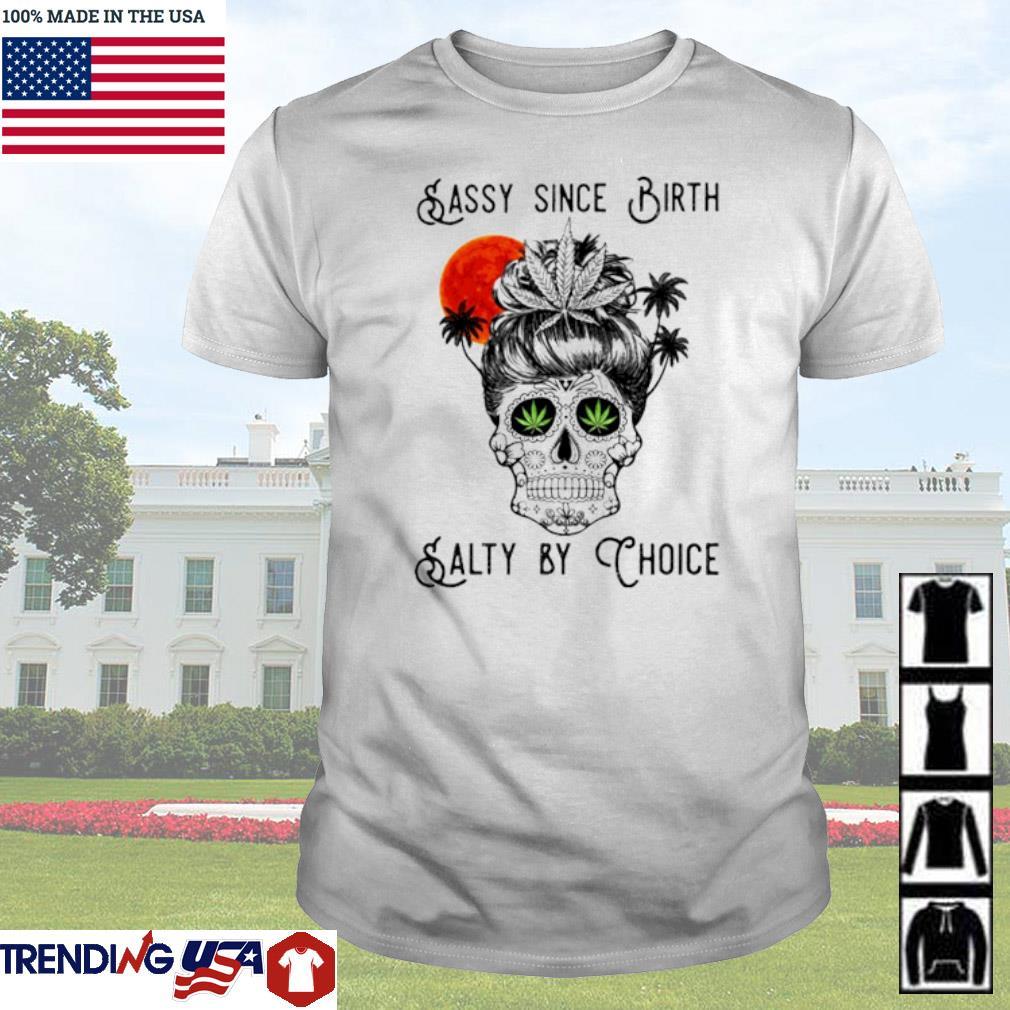 Cannabis Skull sassy since birth salty by choice shirt