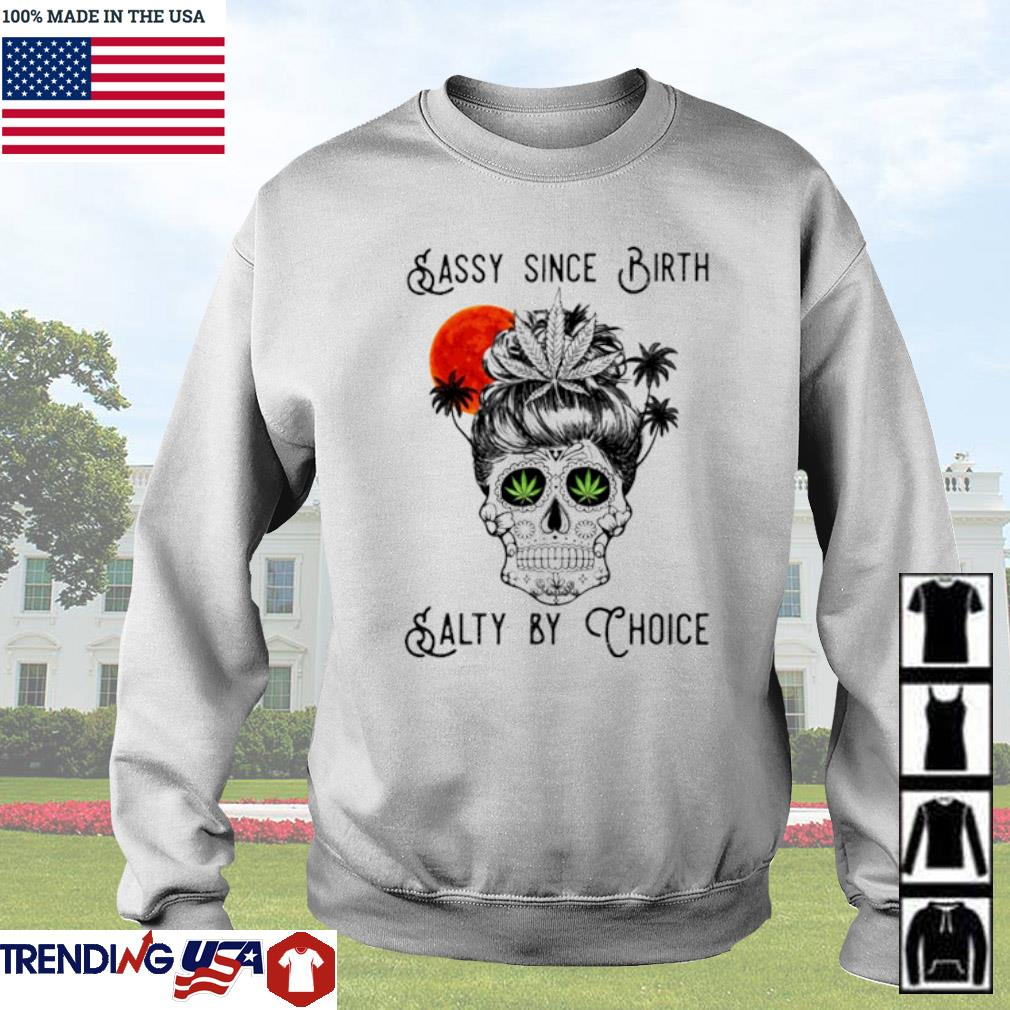 Cannabis Skull sassy since birth salty by choice s Sweater White