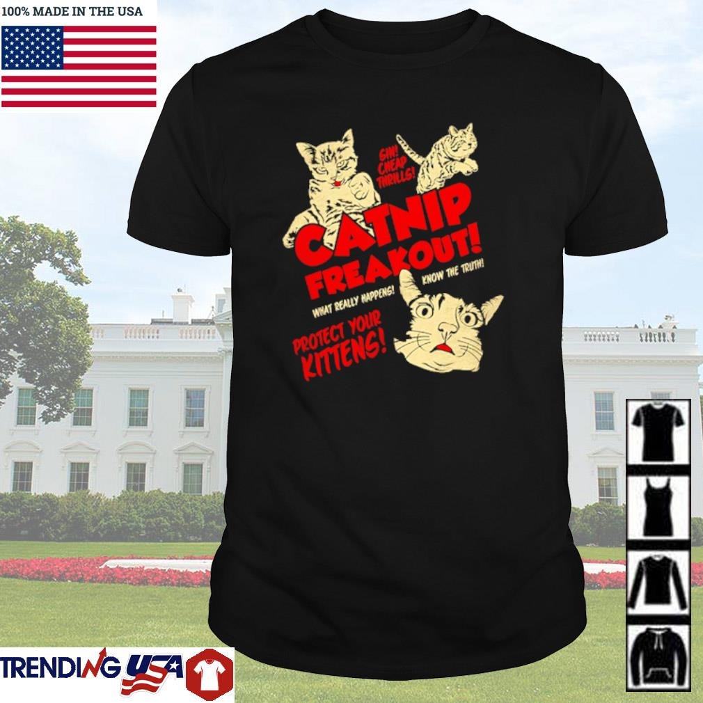 Cats Catnip freakout what really happens know the truth project your kittens shirt