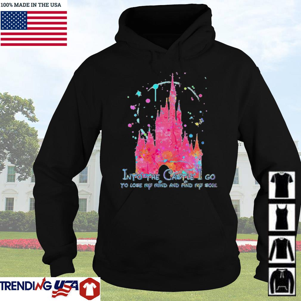 Disney Into the Castle I go to lose my mind and find my soul s Hoodie Black
