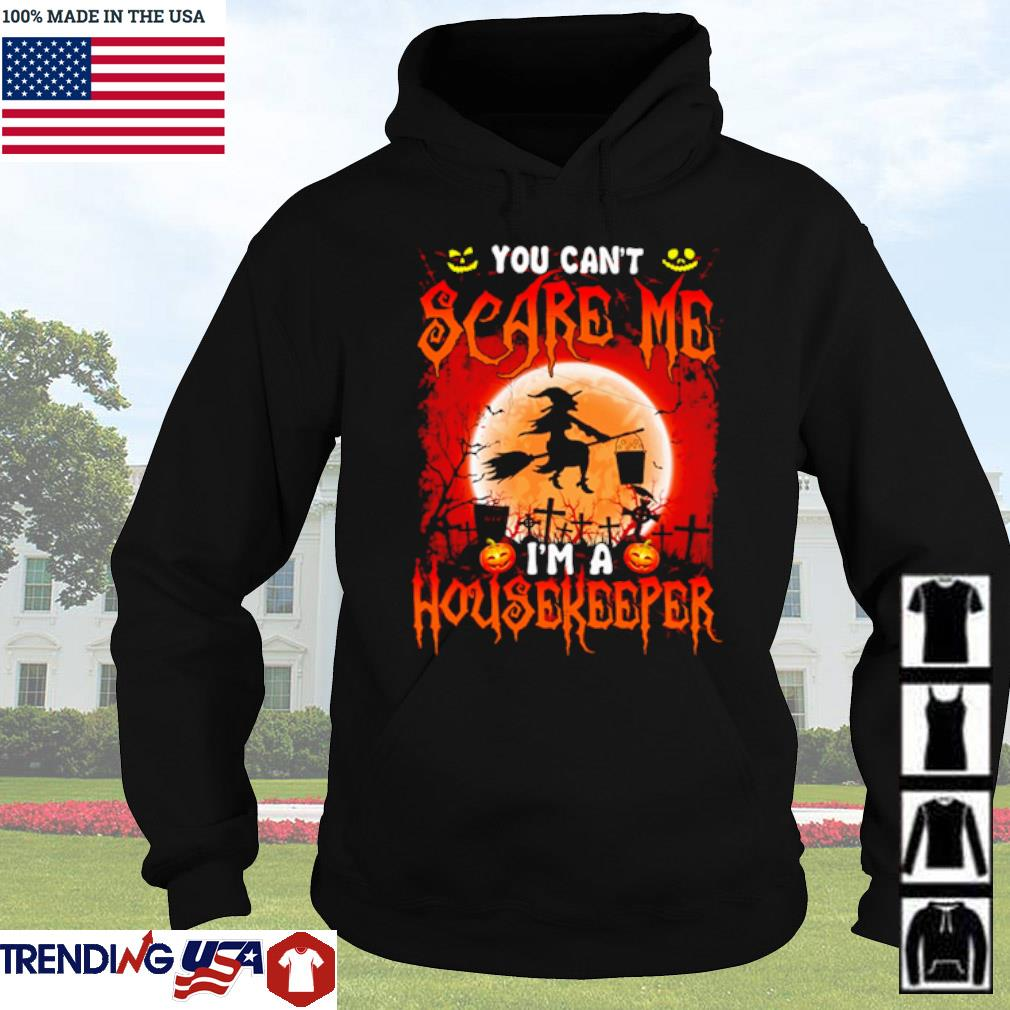 Halloween Witch sitting on broom you can't scare me I'm a Housekeeper s Hoodie Black