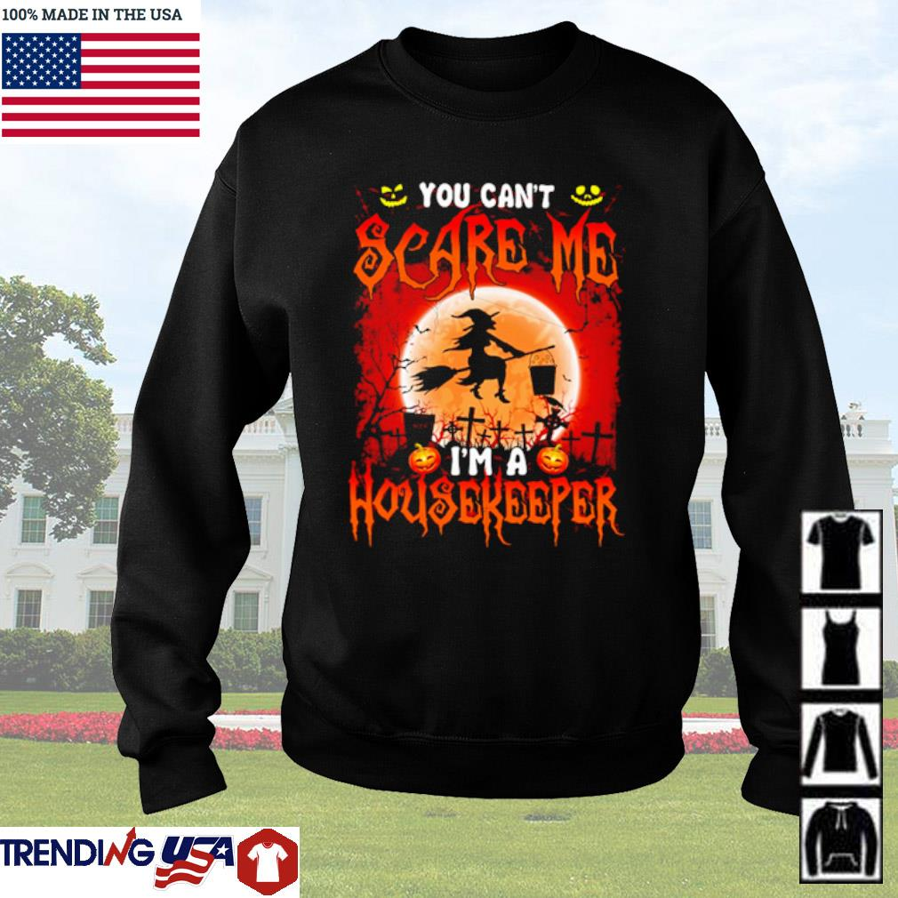 Halloween Witch sitting on broom you can't scare me I'm a Housekeeper s Sweater Black