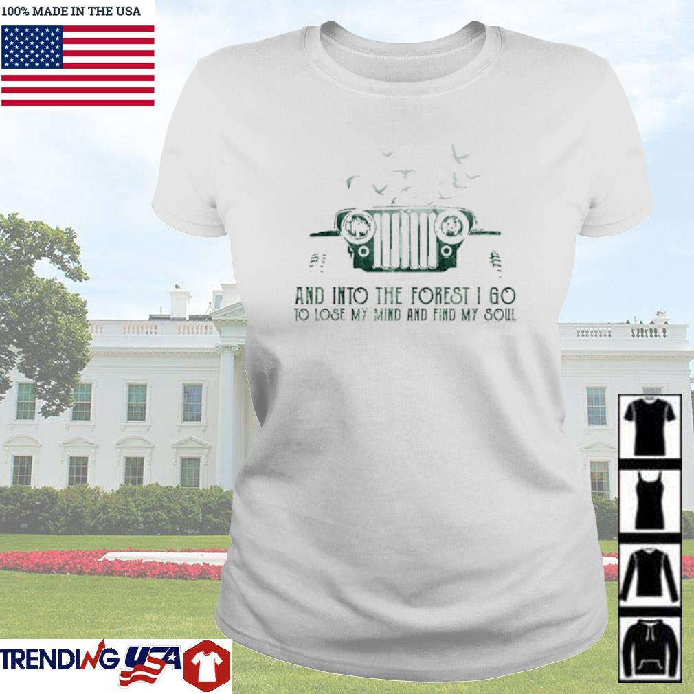 Jeep and into the forest I go to lose my mind and find my soul s Ladies Tee White