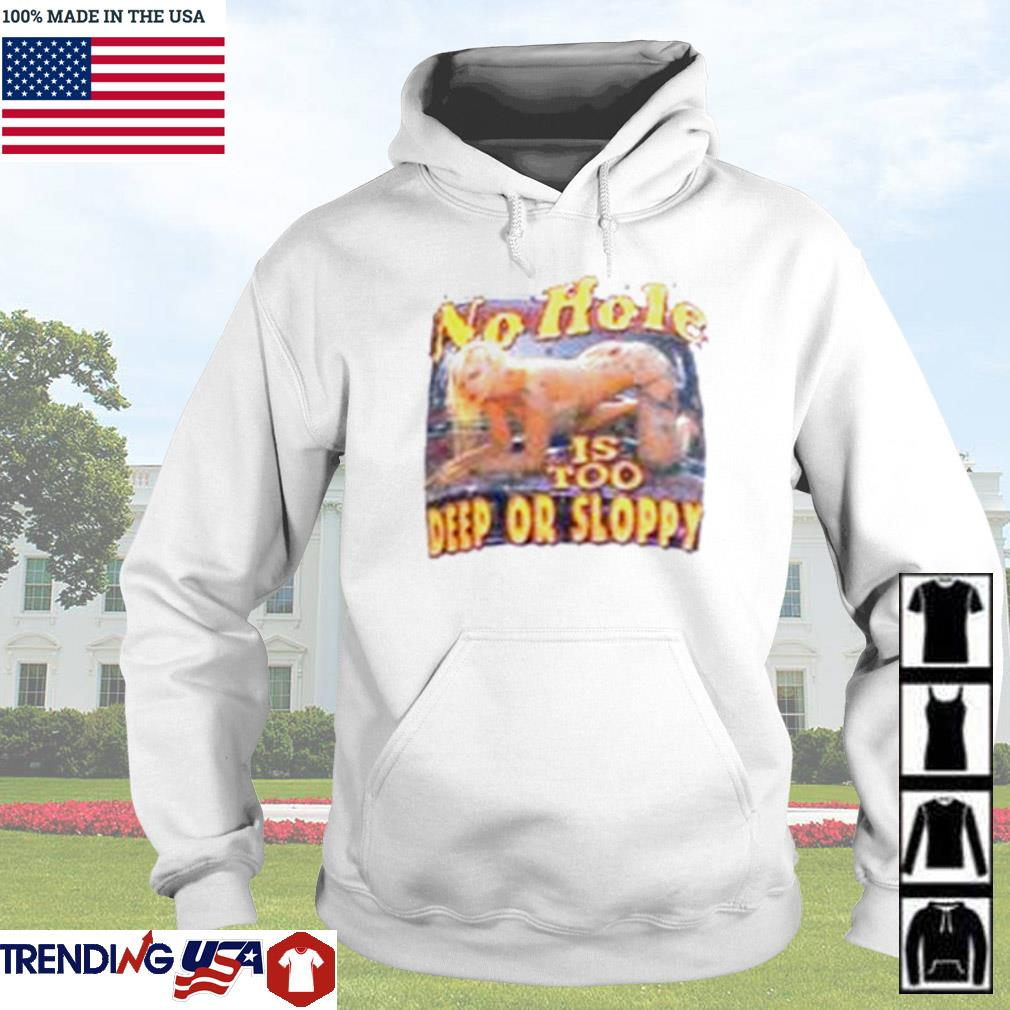 No hole is too deep or sloppy s Hoodie White