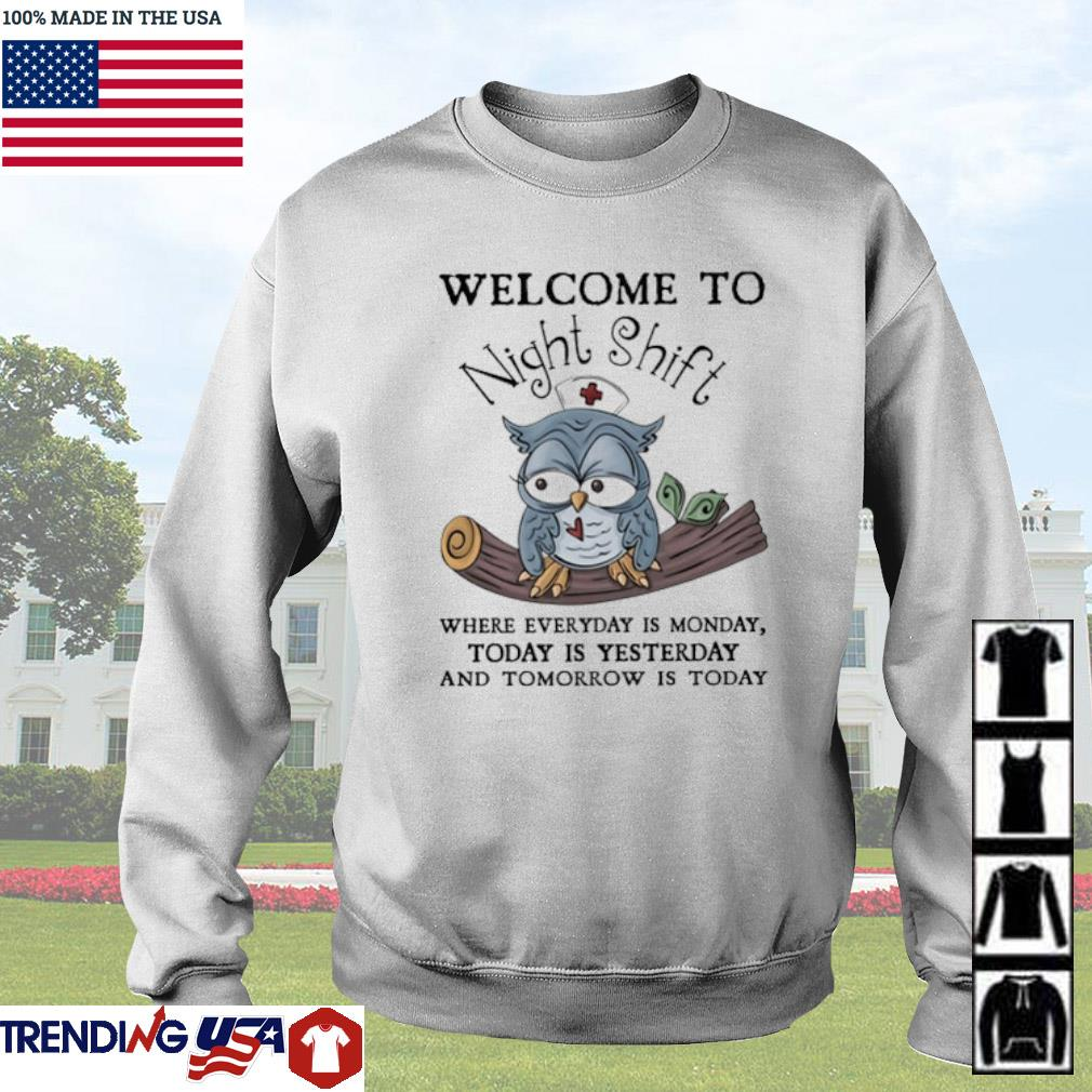 Owl nurse welcome to Night Shift where everyday is monday today is yesterday s Sweater White