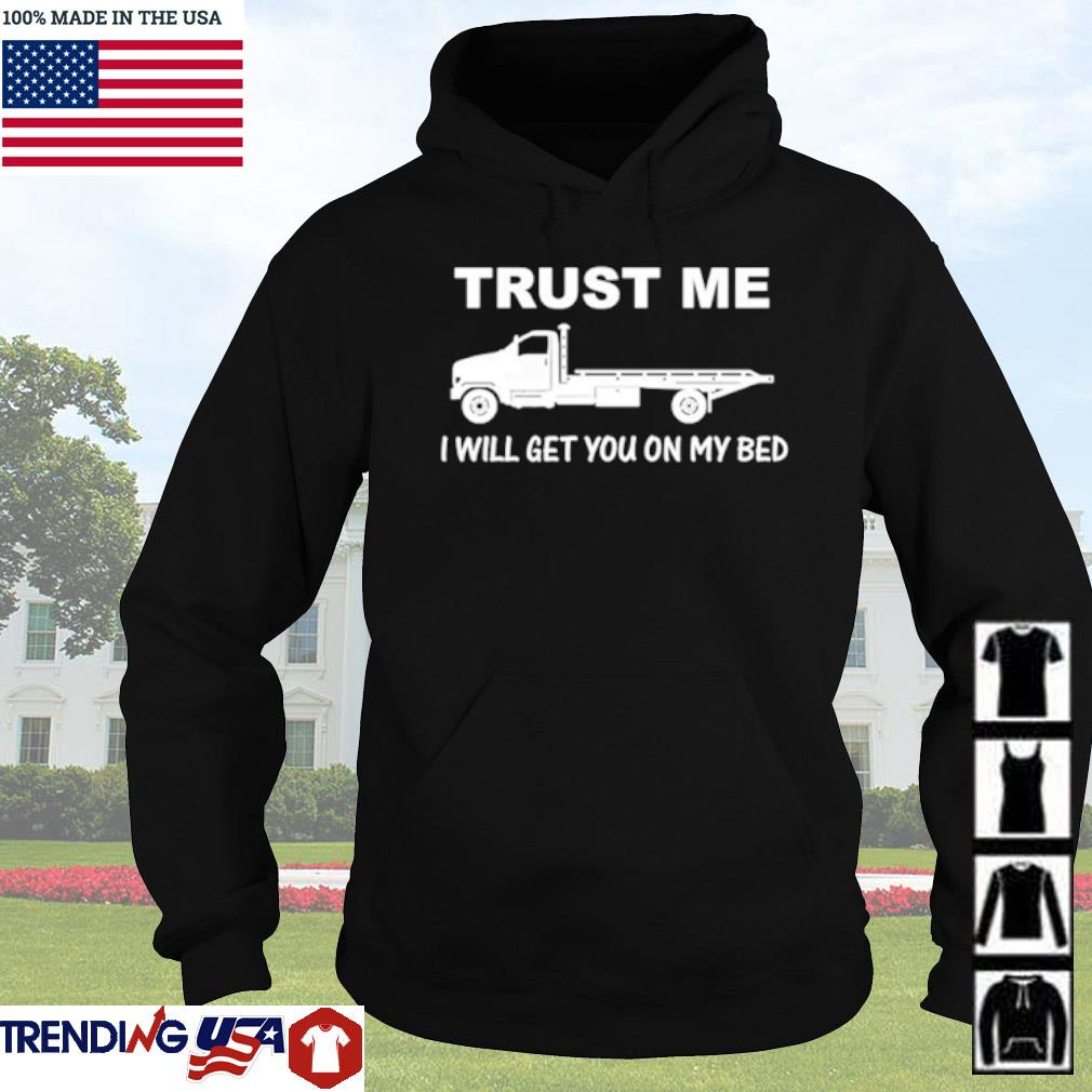 Trucker Trust me I will get you on my bed s Hoodie Black