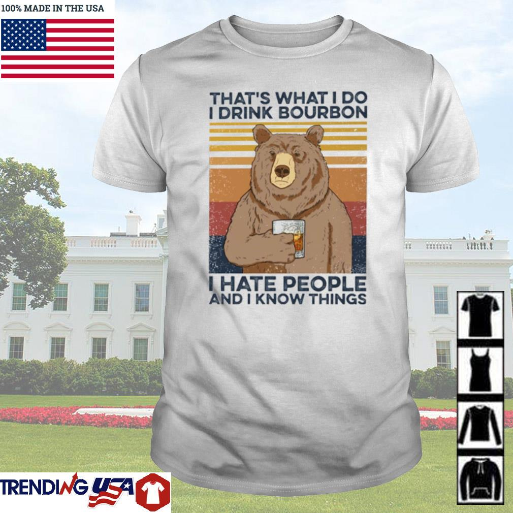 Vintage Bear that's what I do I drink bourbon I hate people and I know things shirt
