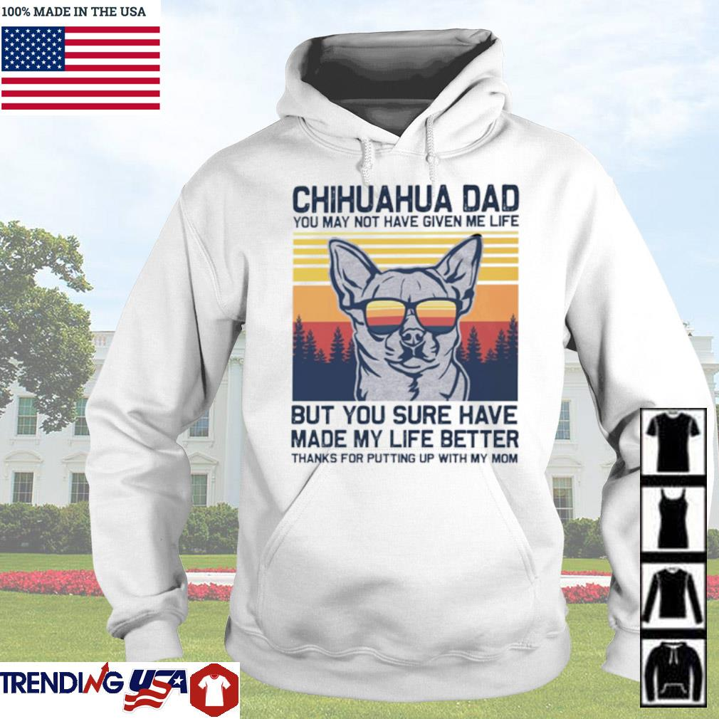 Vintage Chihuahua dad you may not have given me life but you sure have made my life better s Hoodie White