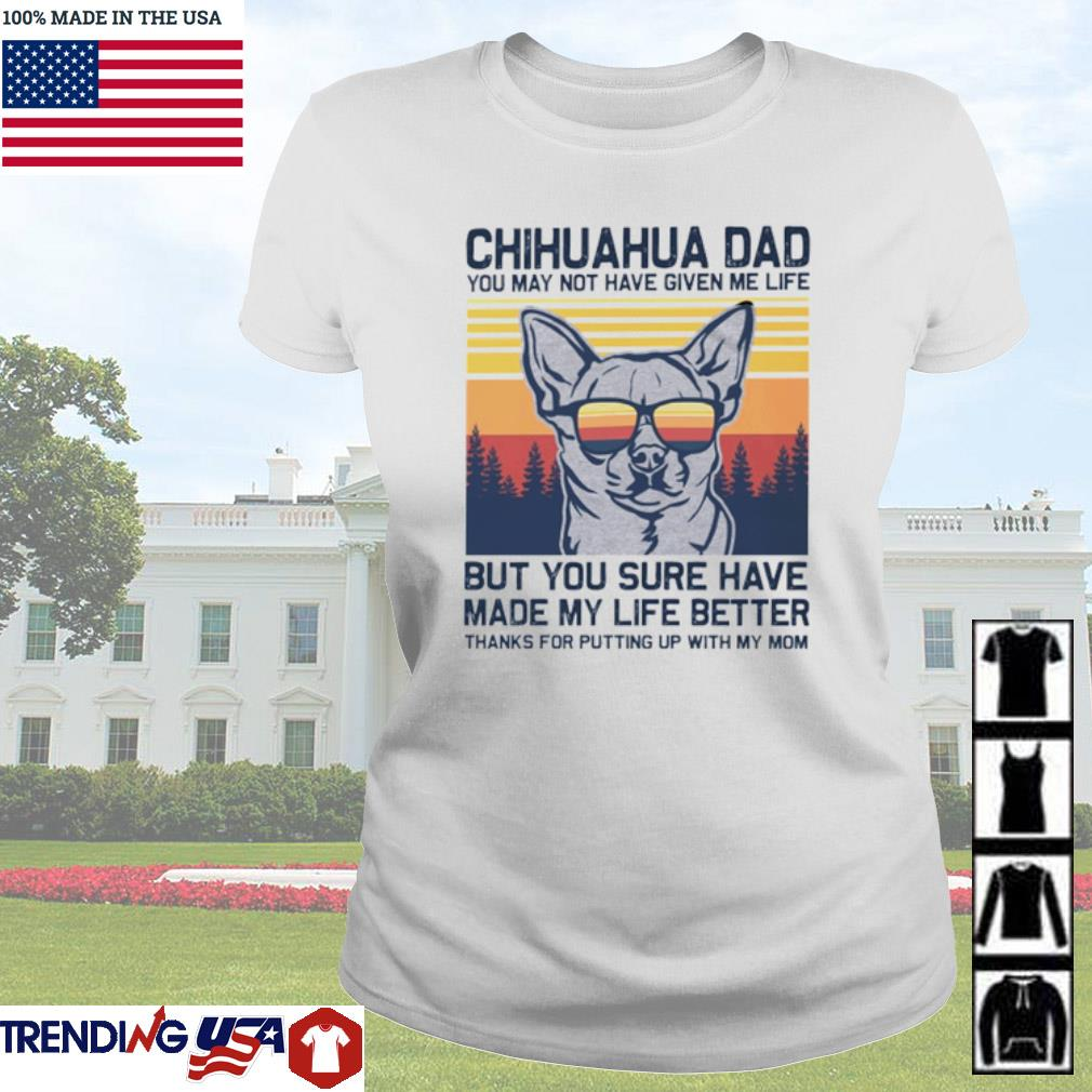 Vintage Chihuahua dad you may not have given me life but you sure have made my life better s Ladies Tee White