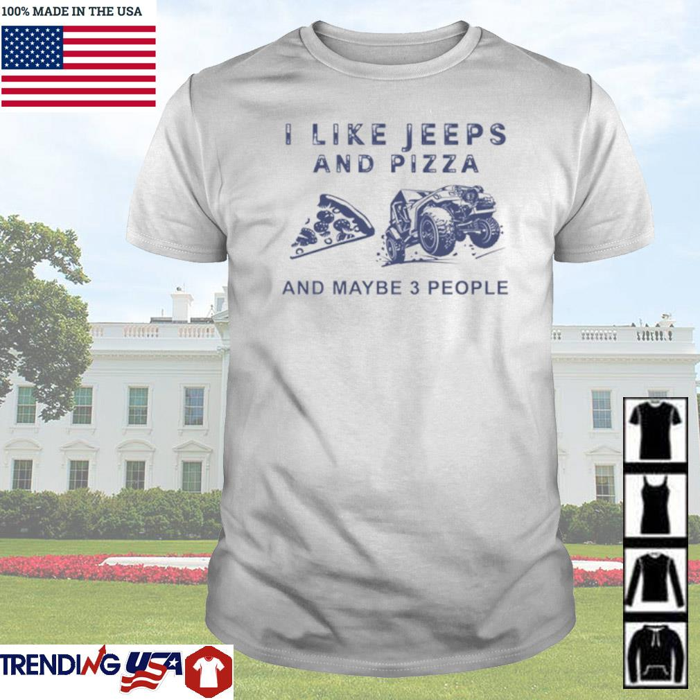 I like jeeps and pizza and maybe 3 people shirt