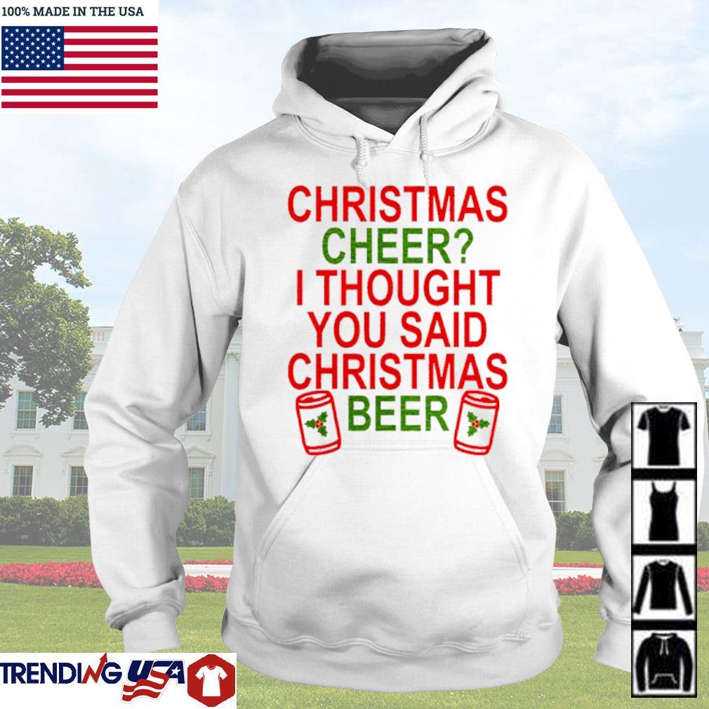 Christmas cheer I thought you said Christmas beer sweater Hoodie
