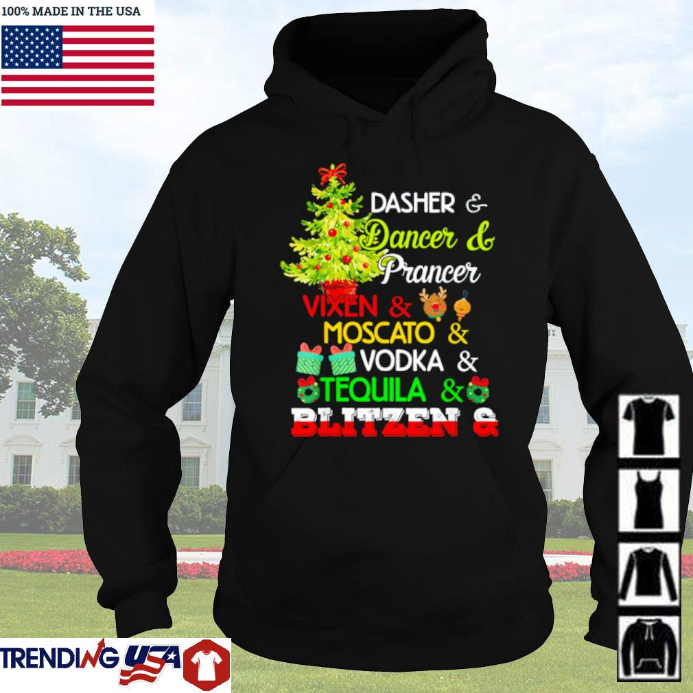 Dasher dancer and prancer Vixen and Moscato vodka tequila Blitzen Christmas sweater Hoodie