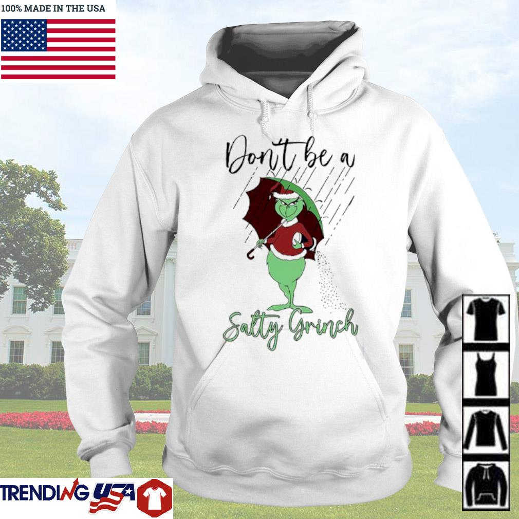 Don't be a salty Grinch Santa hat Christmas sweater Hoodie