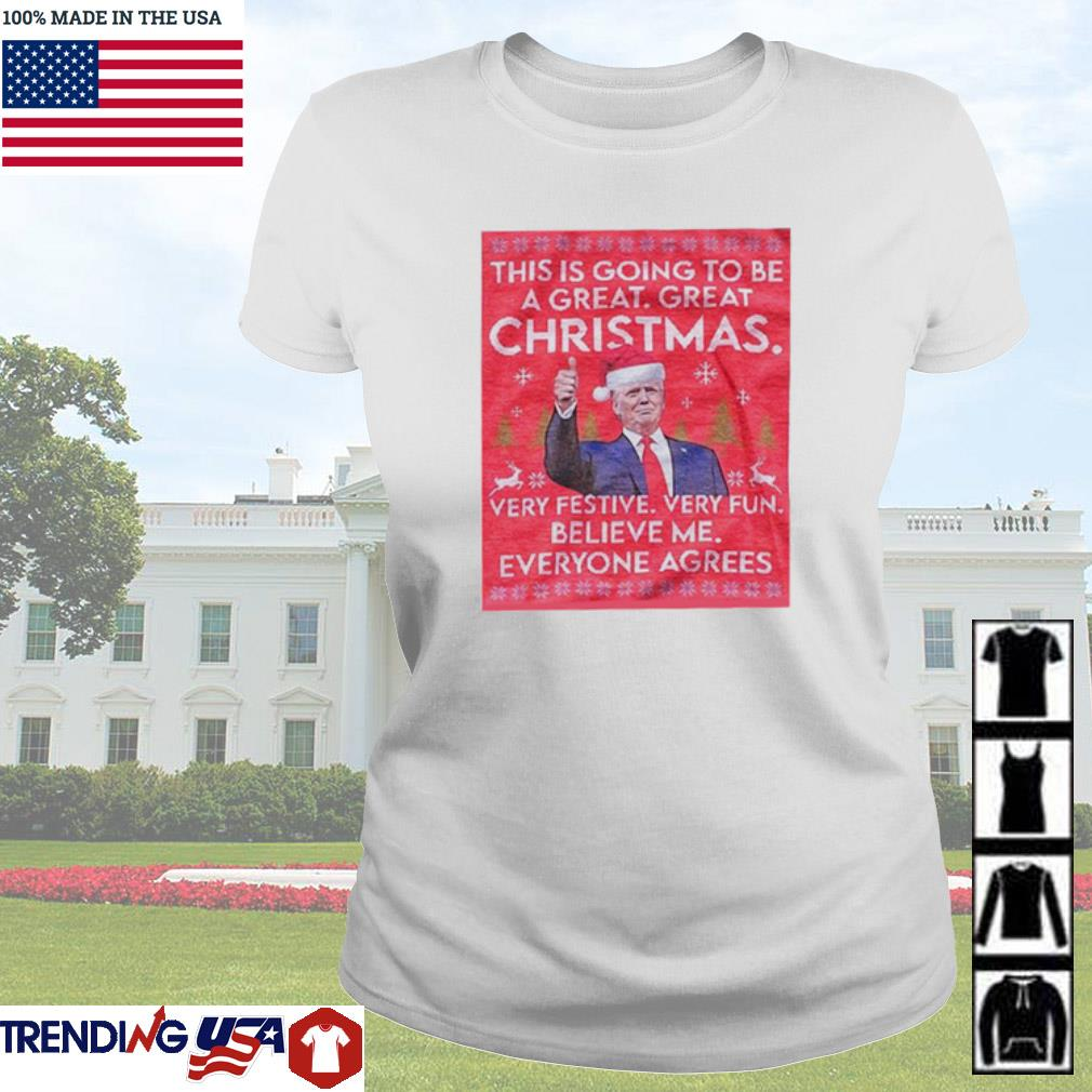 Donald Trump this is going to be a great great Christmas very festive very fun believe me sweater Ladies tee