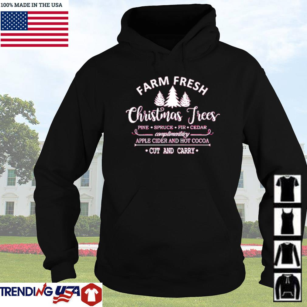 Farm fresh Christmas trees pine spruce fir cedar apple cider and hot Cocoa cut and carry sweater Hoodie