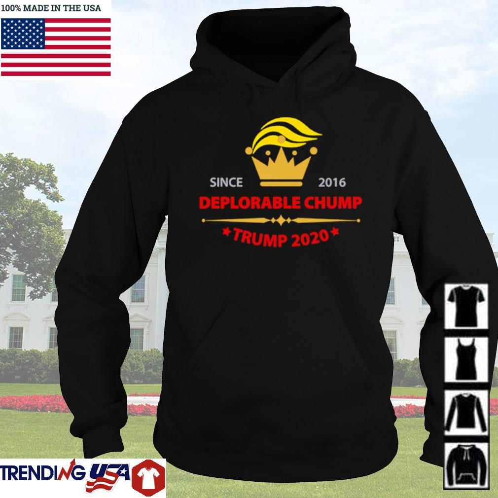 Since 2016 deplorable Chump Trump 2020 s Hoodie