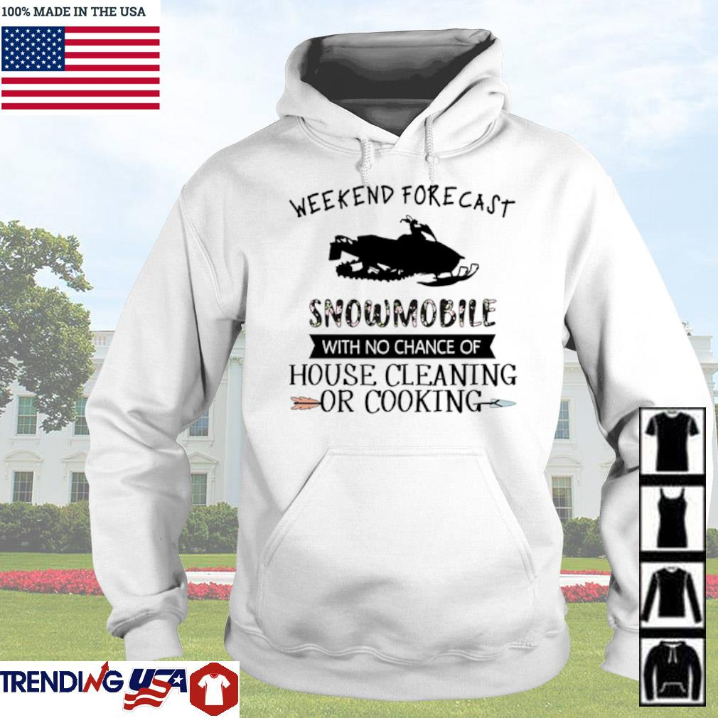 Weekend forecast snowmobile with no chance of house cleaning or cooking s Hoodie
