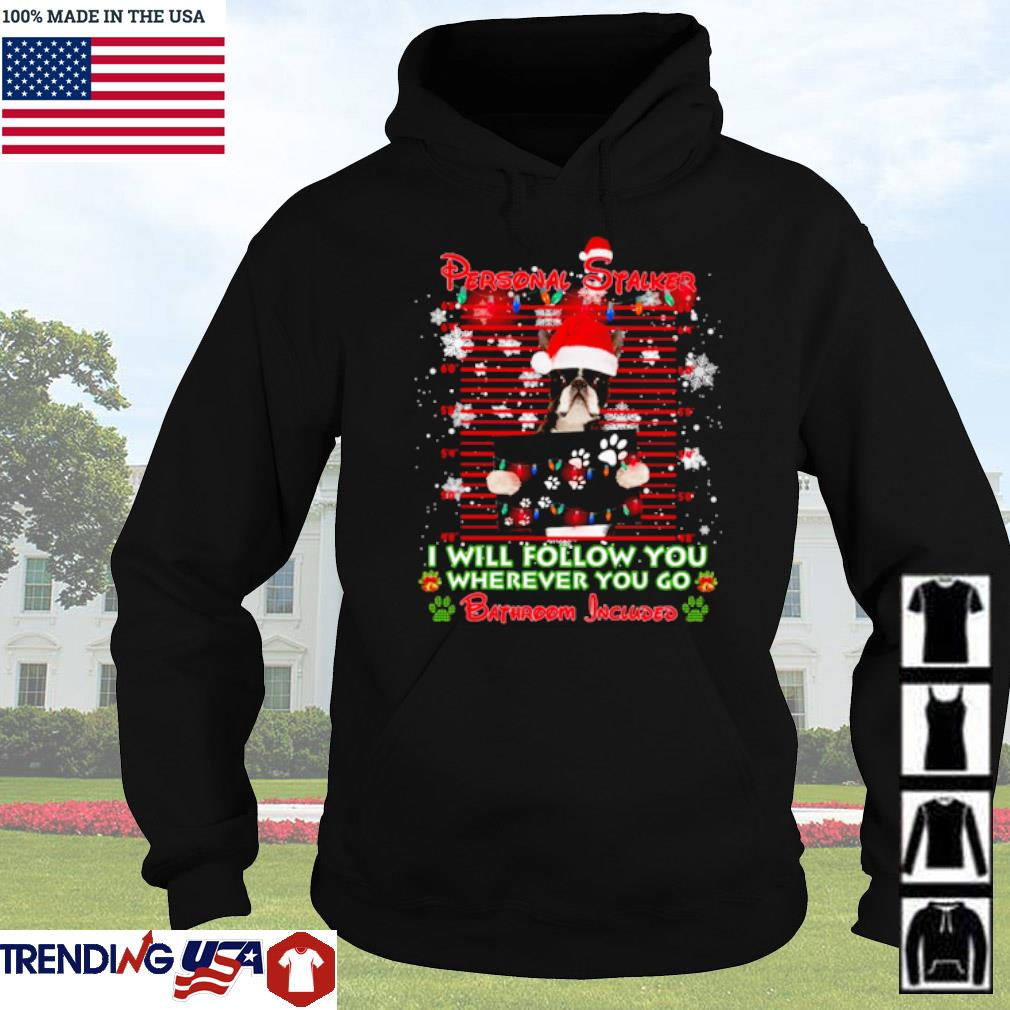 Boston personal stalker I will follow you where you go bathroom included ugly Christmas sweater Hoodie