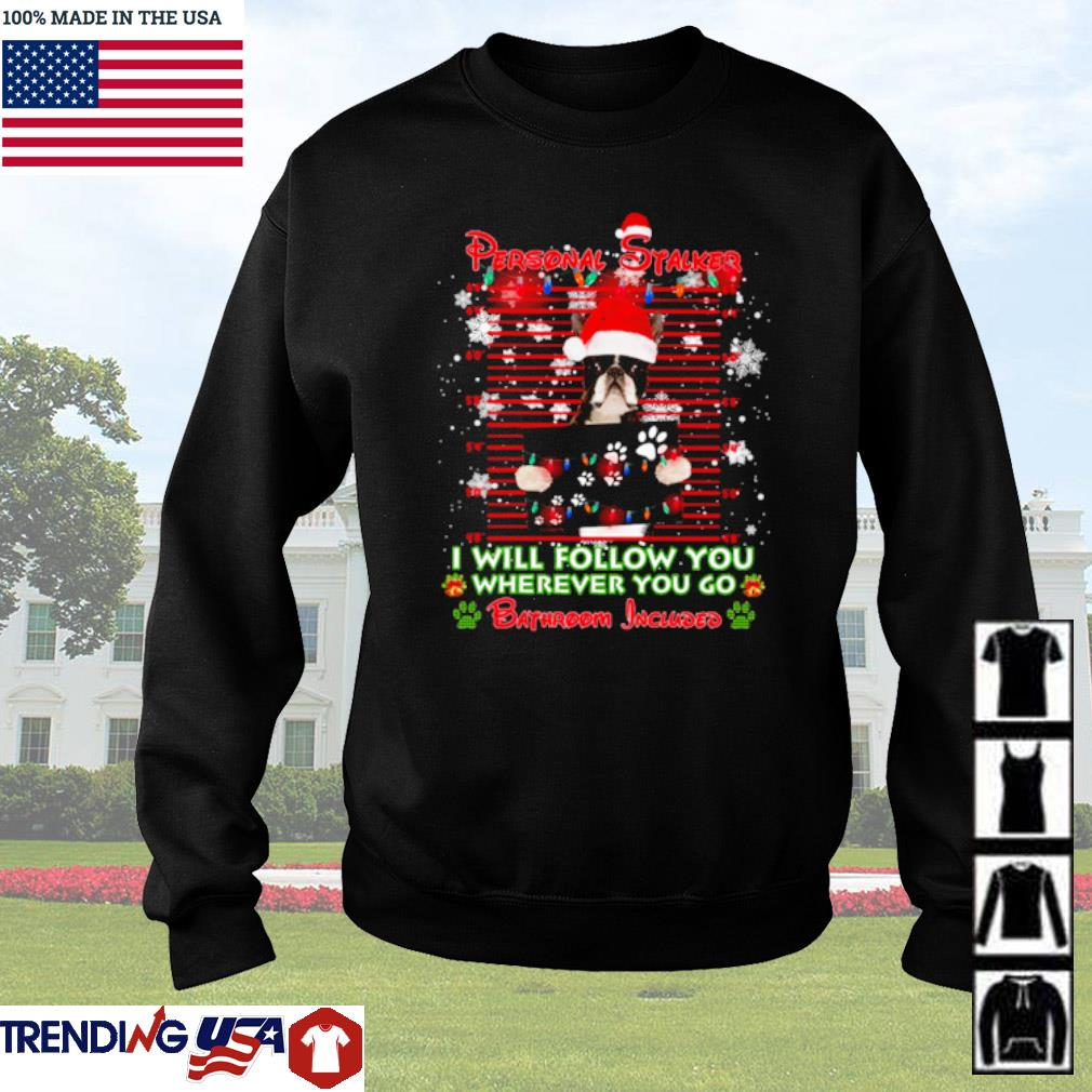 Boston personal stalker I will follow you where you go bathroom included ugly Christmas sweater