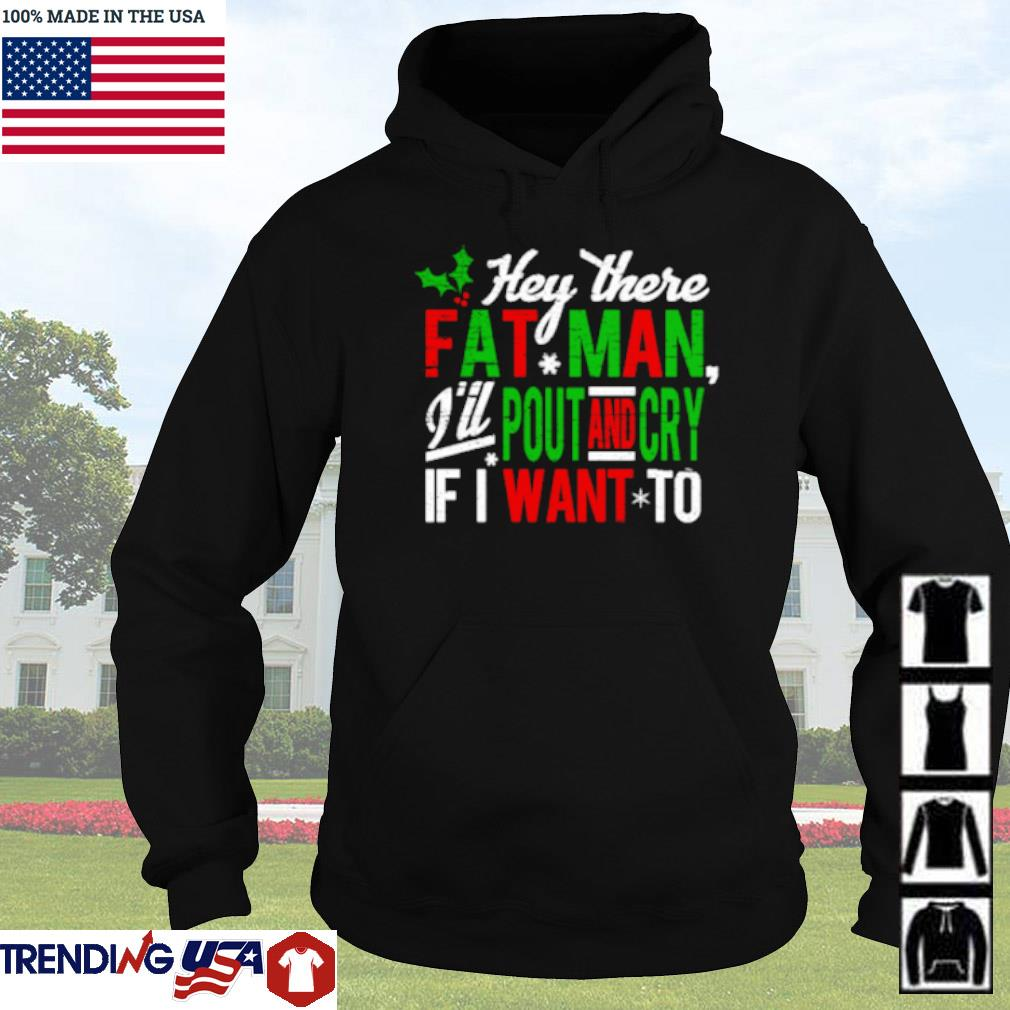 Hey there fat man I'll pout and cry if I want to Christmas sweater Hoodie