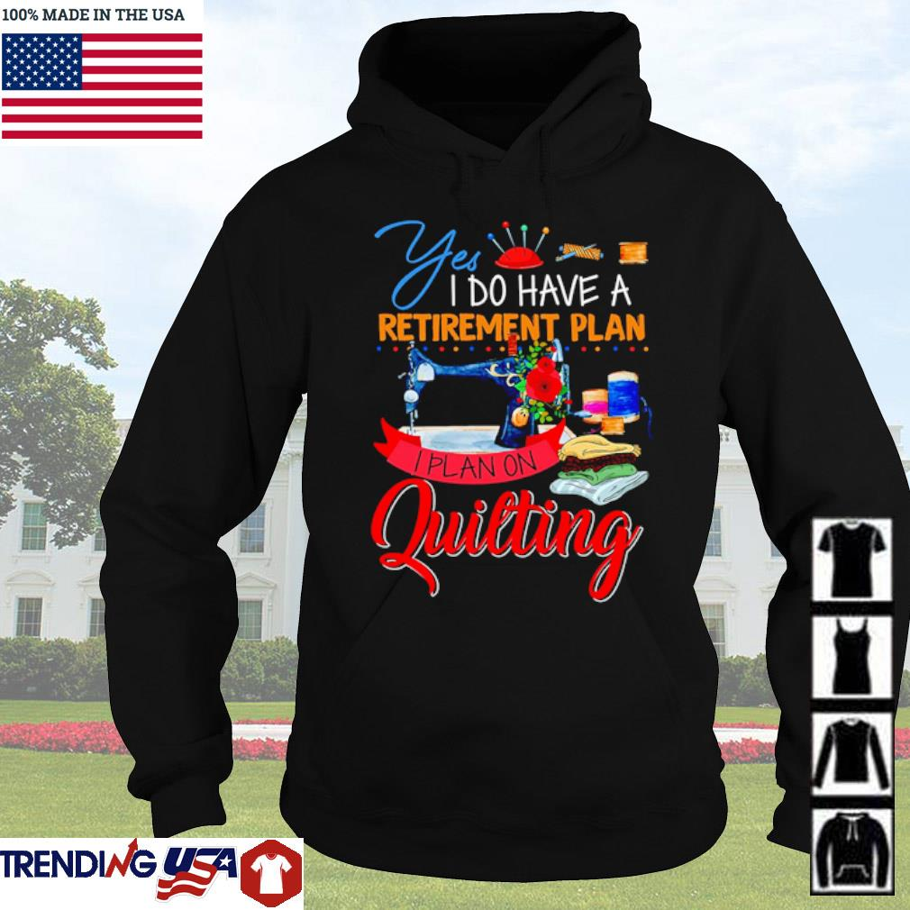 Sewing yes I do have a retirement plan I plan on quilting Christmas sweater Hoodie