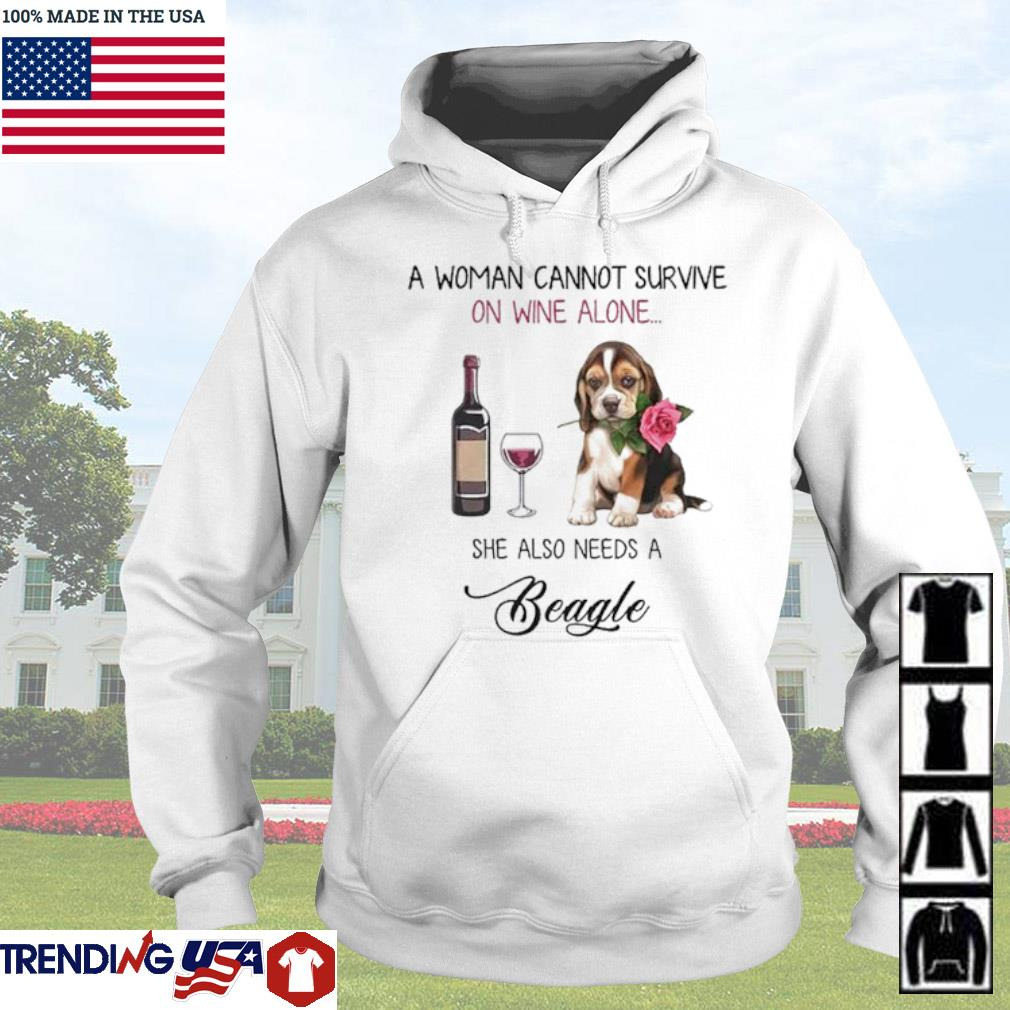 A woman cannot survive on wine alone she also needs a Beagle s Hoodie