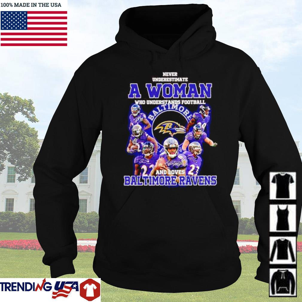 Never underestimate a woman who understands football and loves Baltimore Ravens s Hoodie