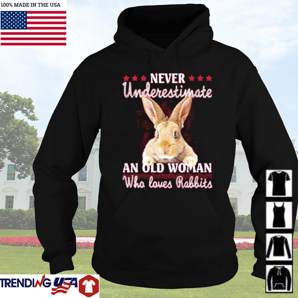 Never underestimate an old woman who loves rabbits s Hoodie