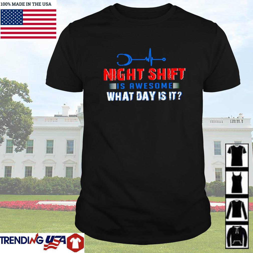 Night shift is awesome what day is it shirt