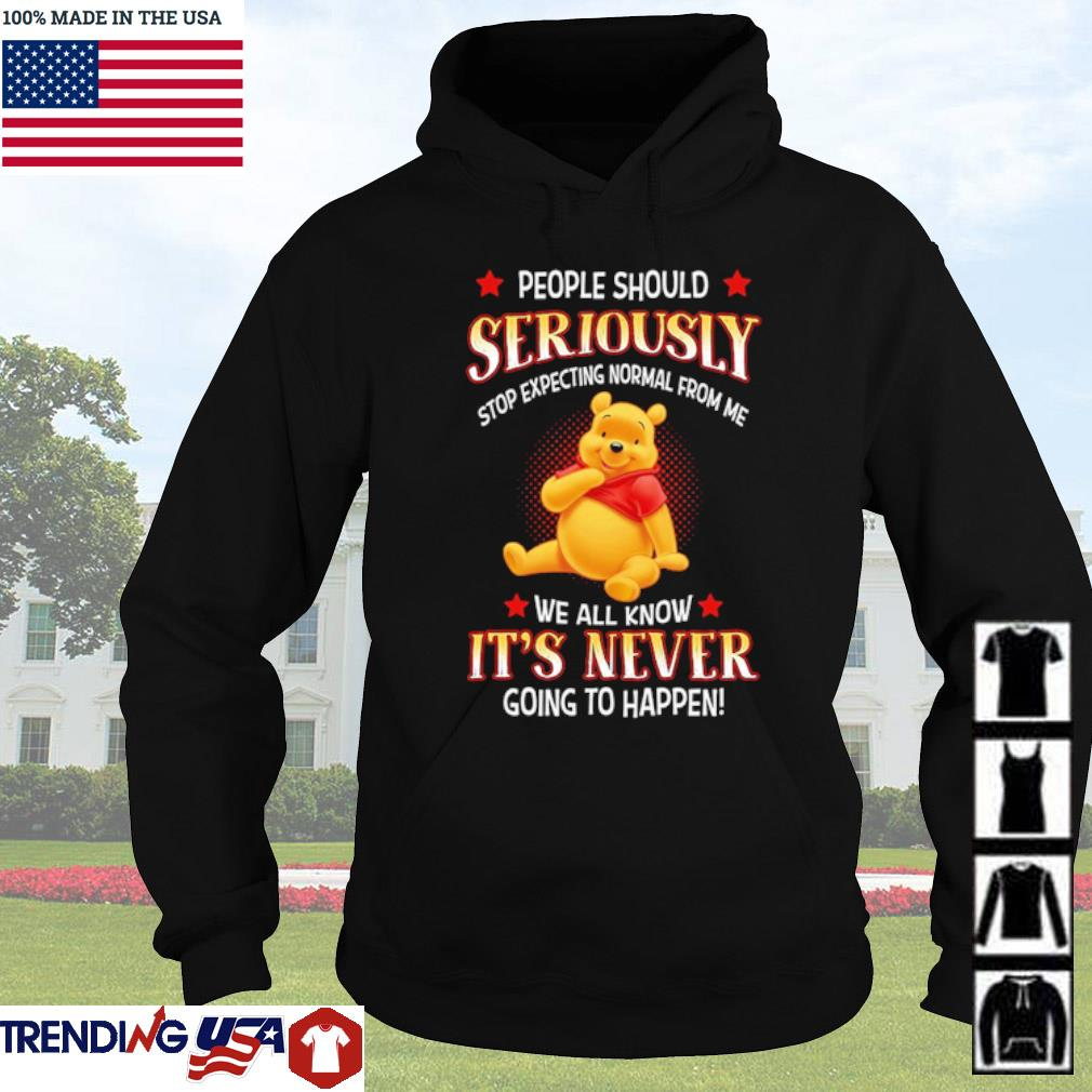Pooh people should seriously stop expecting normal from me we all know it's never s Hoodie