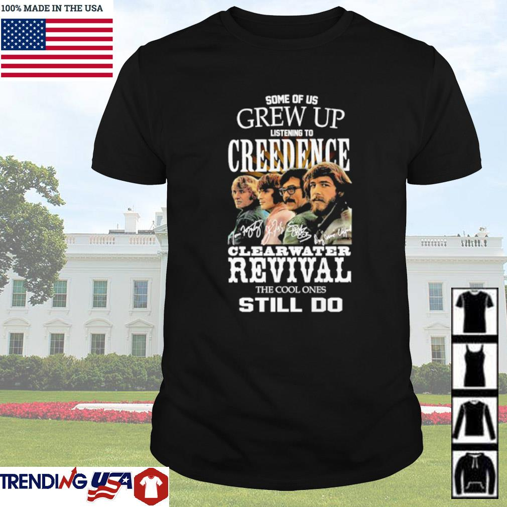 Some of us grew up listening to Creedence Clearwater revival the cool ones still I do signatures shirt