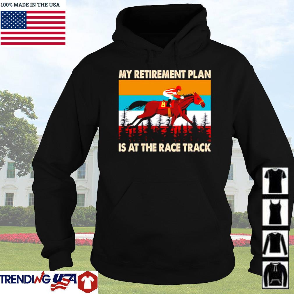 Vintage riding horse my retirement plan is at the race track s Hoodie