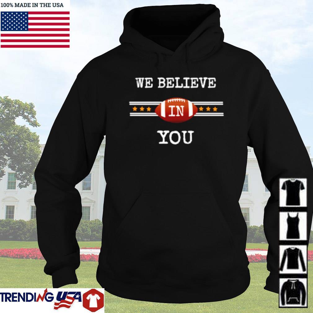 We believe in you s Hoodie