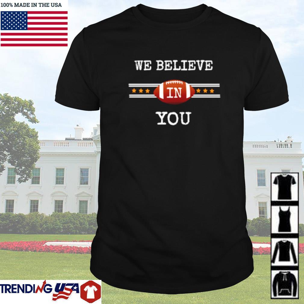 We believe in you shirt