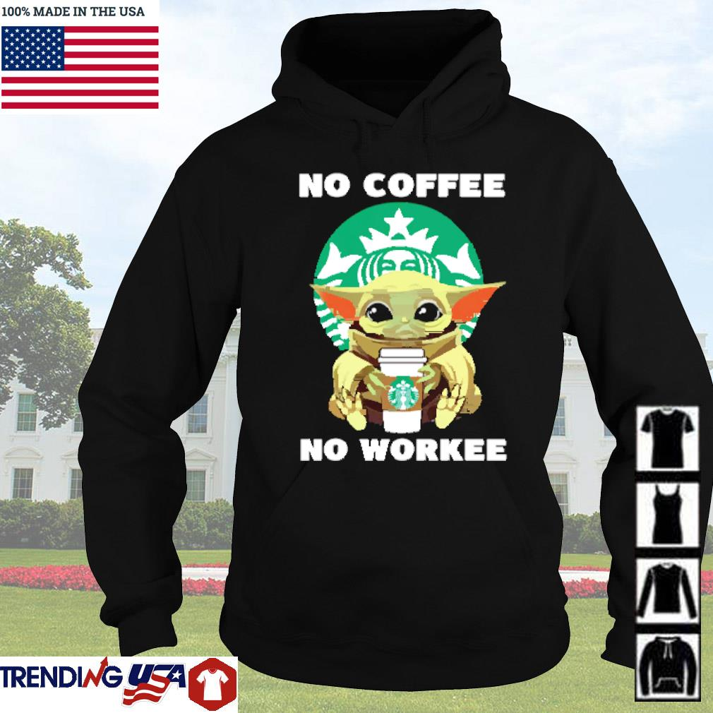 Baby Yoda Starbucks no coffee no workee s Hoodie