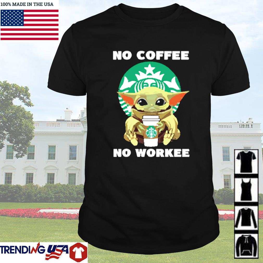 Baby Yoda Starbucks no coffee no workee shirt