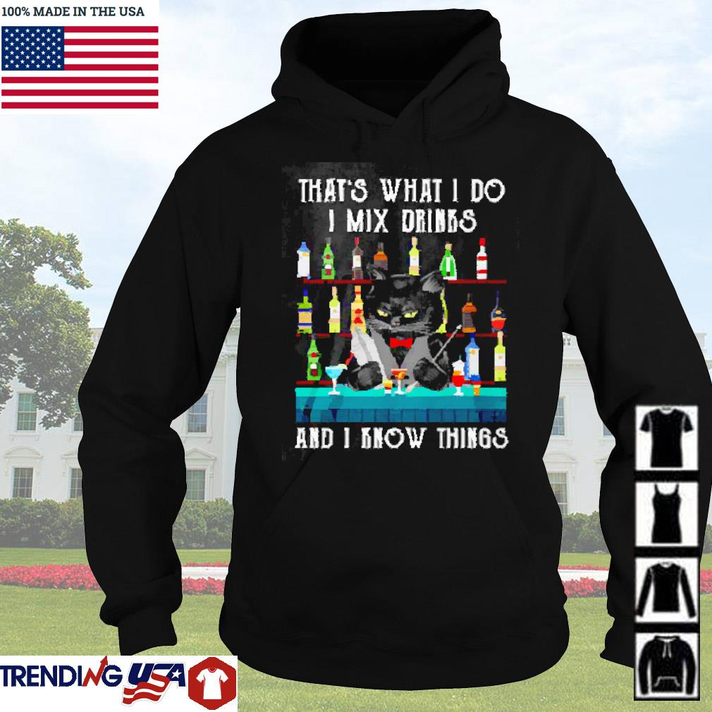 Black cat that's what I do I mix drinks and I know things s Hoodie