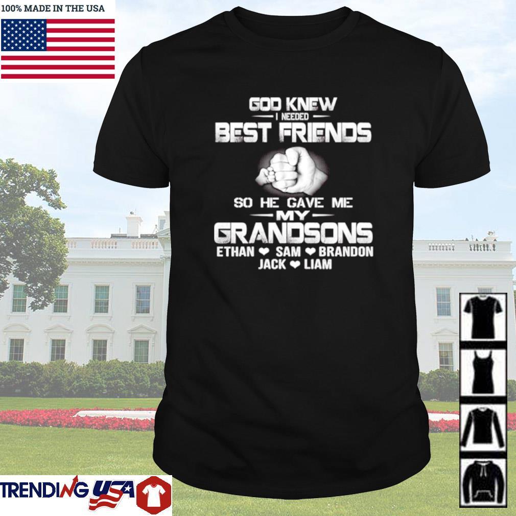 God knew I needed best friends so he gave me my grandsons Ethan Sam Brandon Jack Liam shirt
