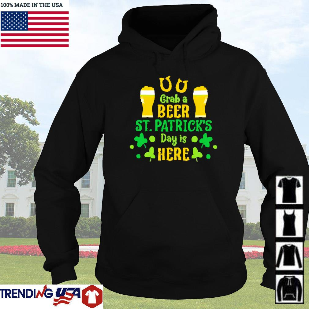Grab a beer St. Patrick's day is here Hoodie