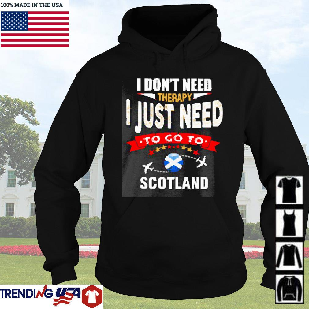 I don't need therapy I just need to go to Scotland s Hoodie