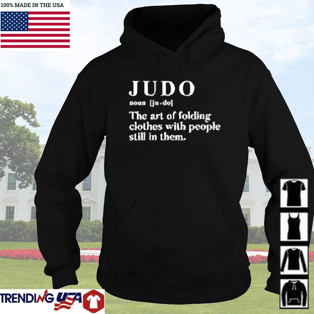 Judo the art of folding clothes with people still in them s Hoodie