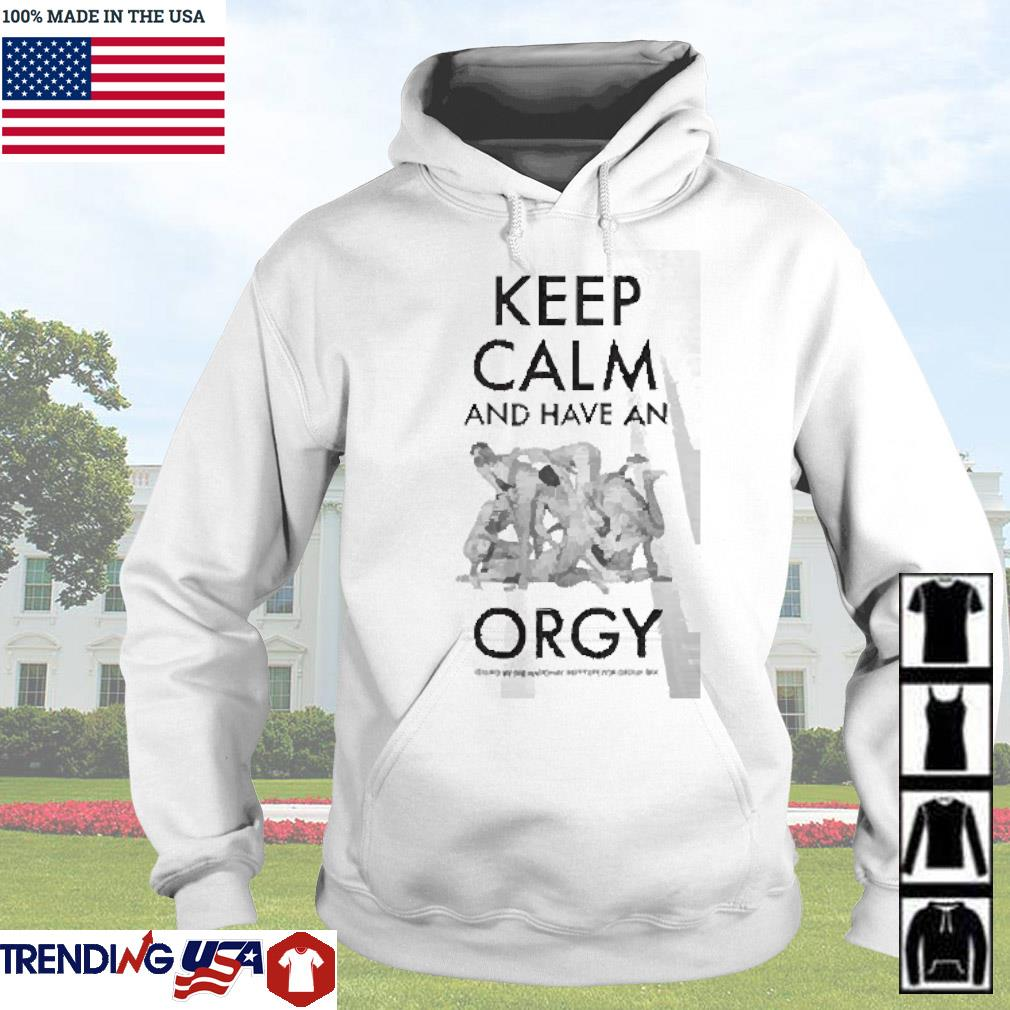 Keep calm and have an orgy s Hoodie