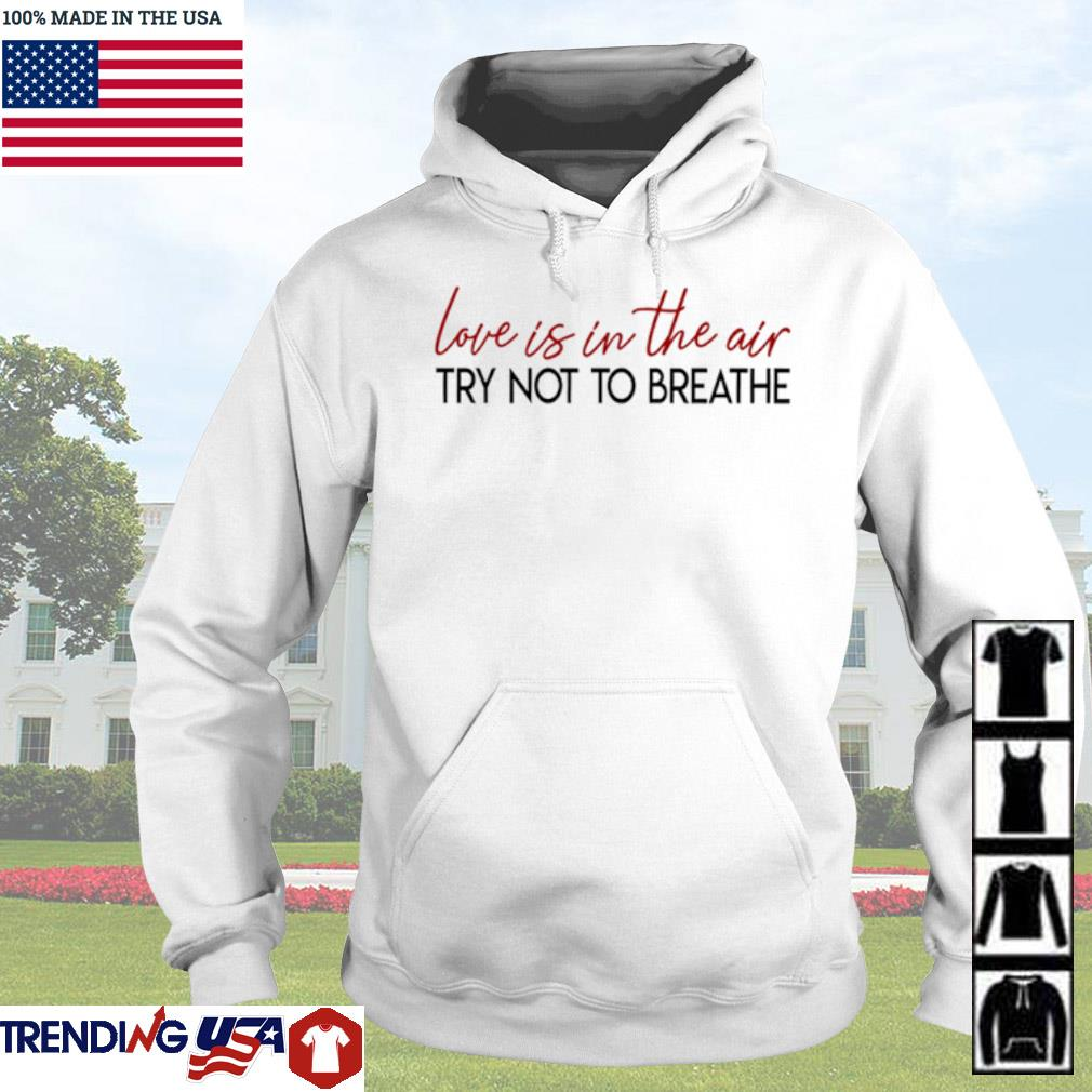 Love is in the air try not to breathe s Hoodie