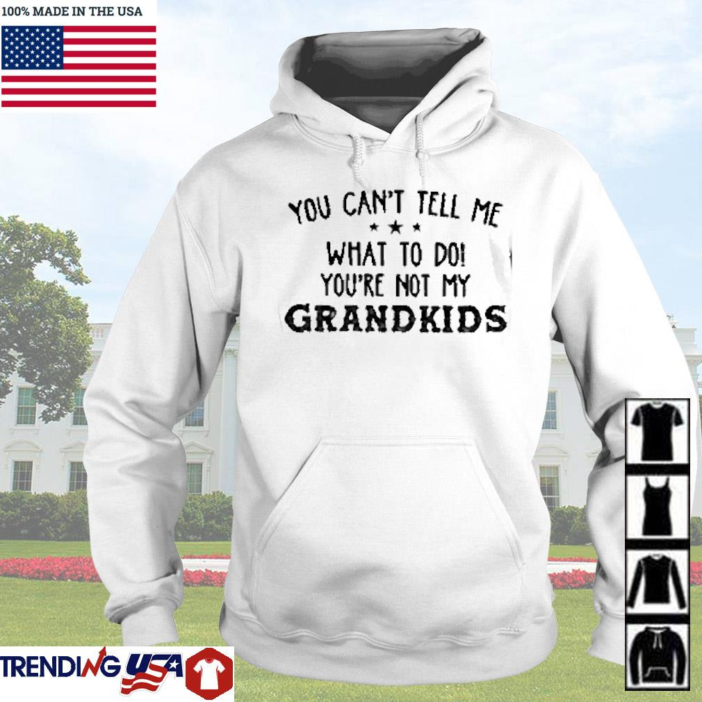 me what to do you're not my grandkids s Hoodie