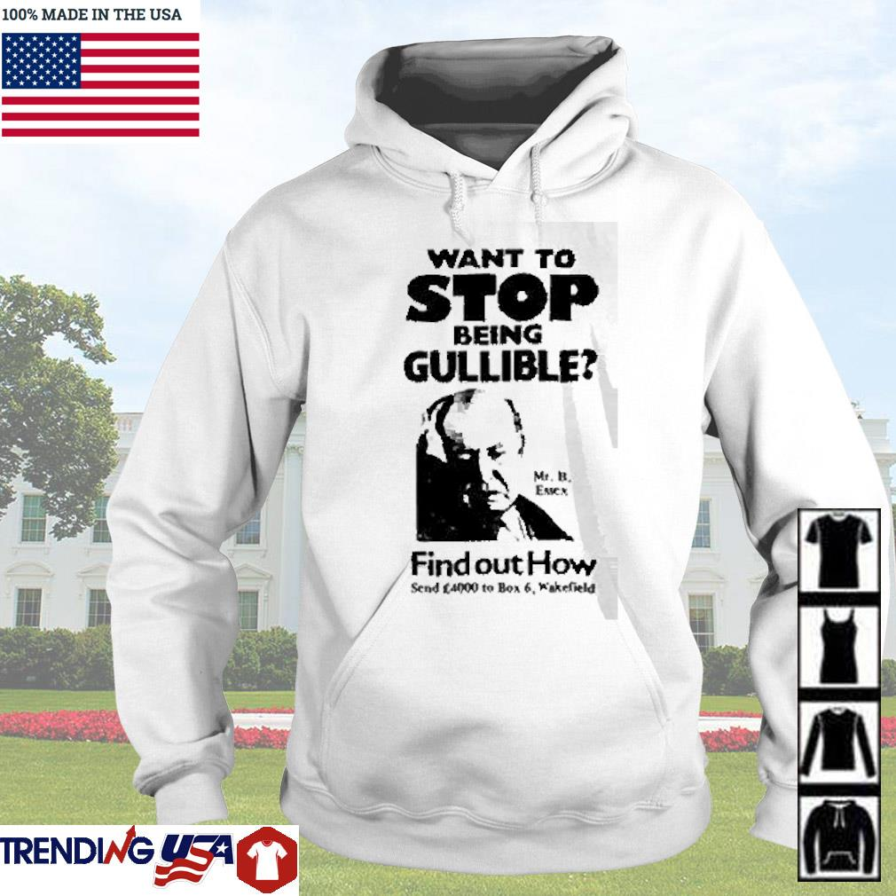 Mr. B. Essex want to stop being gullible find out how send 4000 to box 6 wakefield s Hoodie